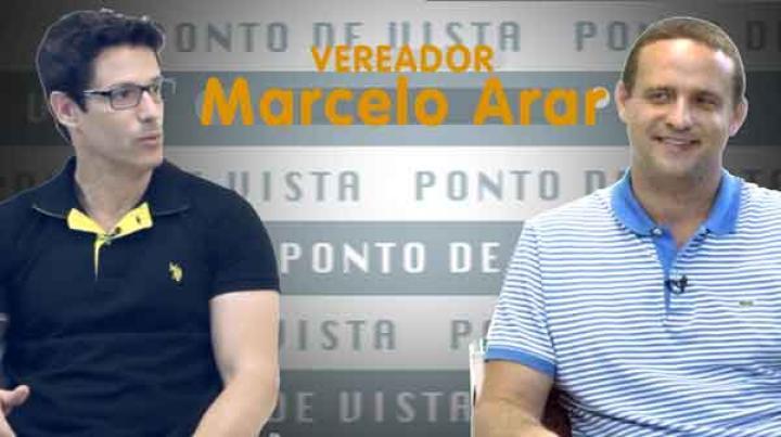 PONTO DE VISTA | Marcelo Arar - Vereador