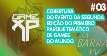 GAME XP | Cobertura do Evento #03