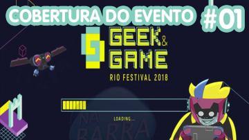 GEEK & GAME RIO FESTIVAL 2018 | # 01