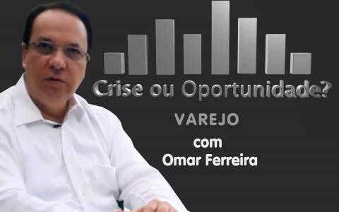 Crise ou oportunidade? com Omar Ferreira | Varejo