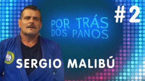 Por Trás dos Panos | com Sérgio Malibú #2