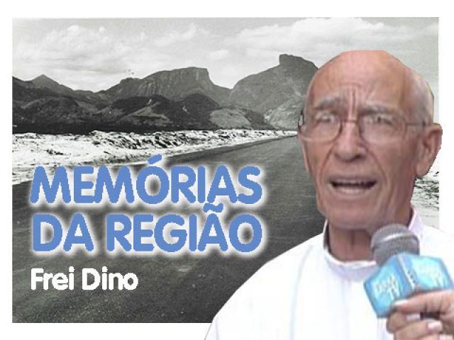 Memórias da Região |  Frei Dino