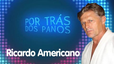 Por trás dos Panos | Ricardo Americano