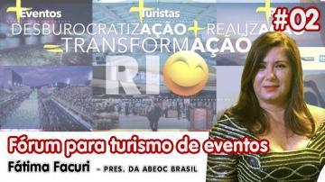 FÓRUM PARA DESBUROCRATIZAÇÃO DO SETOR DE EVENTOS #02 | Fátima Facuri
