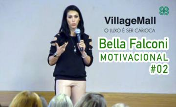 BELLA FALCONI - Motivacional no VillageMall #2