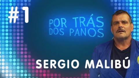 Por Trás dos Panos | com Sérgio Malibú #1