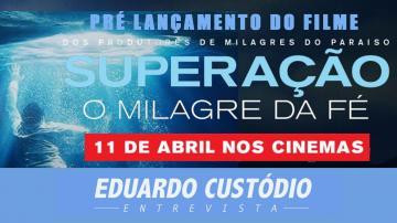 PRÉ LANÇAMENTO DO FILME SUPERAÇÃO | Eduardo Custódio Entrevista