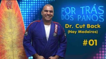 Por trás dos Panos | Dr. Cut Back - Ney Medeiros
