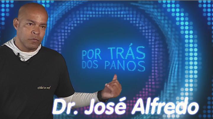 Por trás dos Panos | Dr. José Alfredo